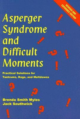 Asperger Syndrome and Difficult Moments by Brenda Smith Myles