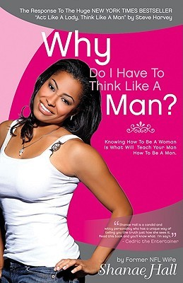Why Do I Have to Think Like a Man?: Knowing How to Be a Woman is ...