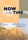 Now Is The Time: …insights for living an abundant life