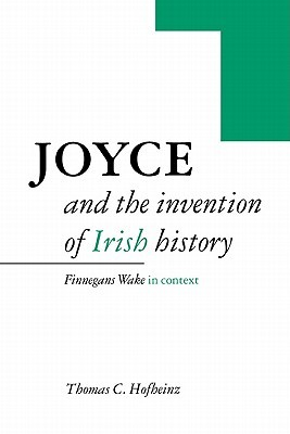 Joyce and the Invention of Irish History by Thomas C. Hofheinz