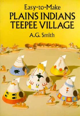 Easy-to-Make Plains Indians Teepee Village by A.G. Smith