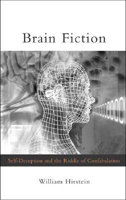 Brain Fiction: Self-Deception and the Riddle of Confabulation: Self-Deception and the Riddle of the Confabulation (Philosophical Psychopathology: Disorders in Mind)