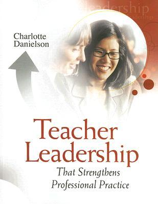 Teacher Leadership That Strengthens Professional Practice by Charlotte Danielson