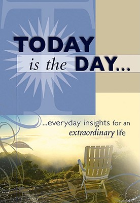 Today Is The Day: …everyday insights for an extraordinary life