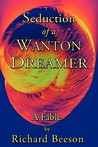 Seduction of a Wanton Dreamer: A Fable