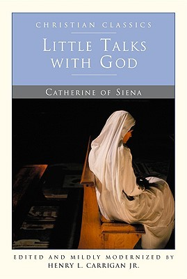 Little Talks With God by Catherine of Siena