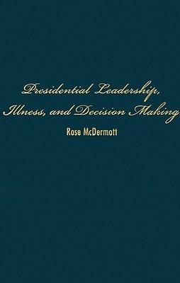 Presidential Leadership, Illness, and Decision Making