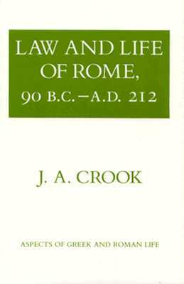 Law and Life of Rome, 90 BC–AD 212 (Aspects of Greek & Roman Life)