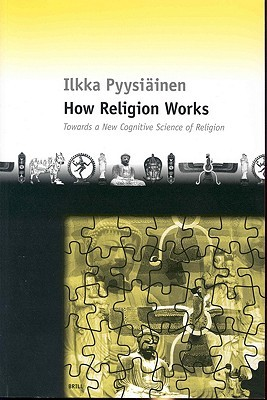 How Religion Works: Towards A New Cognitive Science Of Religion