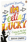 I'm Feeling Lucky: The Confessions of Google Employee Number 59. Douglas Edwards