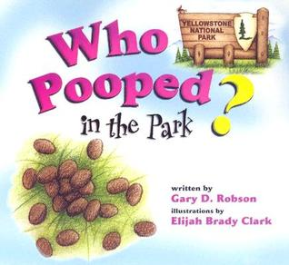 Who Pooped in the Park? Yellowstone National Park by Gary D. Robson