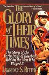 The Glory of Their Times by Lawrence S. Ritter