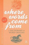Where Words Come From: A Dictionary of Word Origins