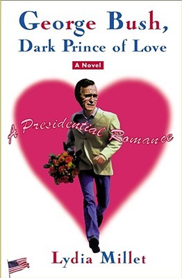 George Bush, Dark Prince of Love by Lydia Millet