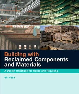 Building with Reclaimed Components and Materials: A Design Handbook for Reuse and Recycling
