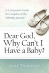 Dear God, Why Can't I Have a Baby?: A Companion Guide for Women on the Infertility Journey