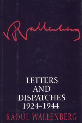 Letters and Dispatches 1924-1944 by Raoul Wallenberg