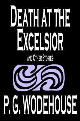 Death at the Excelsior and Other Stories by P.G. Wodehouse