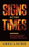 Signs of the Times: What the Bible Says about the Rapture, Antichrist, Armageddon, Heaven and Hell