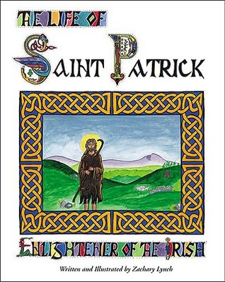 The Life of St. Patrick by Zachary Lynch