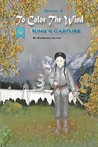 Book 3: To Color the Wind: King's Capture