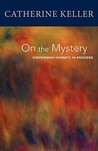 On the Mystery by Catherine Keller