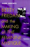 "Betty Friedan and the Making of ""The Feminine Mystique"": The American Left, the Cold War, and Modern Feminism"