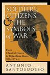 Soldiers, Citizens, and the Symbols of War: From Classical Greece to Republican Rome, 500-167BC