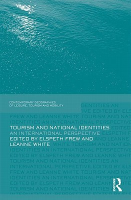 Tourism And National Identities: An International Perspective (Contemporary Geographies Of Leisure, Tourism And Mobility)