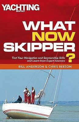 What Now Skipper?: Test Your Navigation And Seamanship Skills And Learn From Expert Answers (Yachting Monthly)