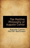 The Positive Philosophy of Auguste Comte by Auguste Comte