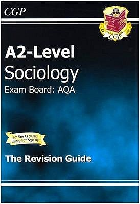 Sociology: A2-Level: Exam Board: AQA: The Revision Guide