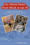 The Widow-Maker Heart Attack at Age 48: Written by a Heart Attack Survivor for a Heart Attack Survivor and Their Loved Ones