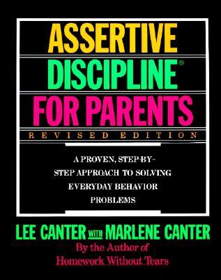 Assertive Discipline for Parents, Revised Edition: A Proven, Step-by-Step Approach to Solvi