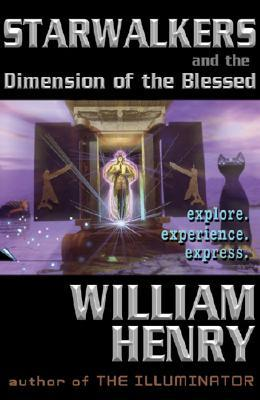 Starwalkers and the Dimension of the Blessed by William Henry