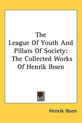 The League of Youth/Pillars of Society (Collected Works of Henrik Ibsen)