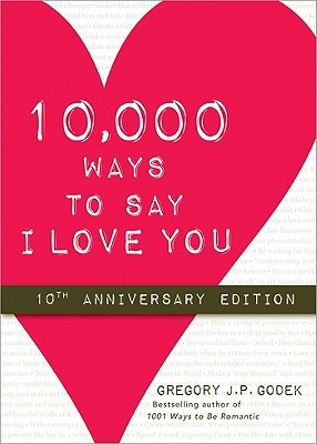 10,000 Ways to Say I Love You by Gregory J.P. Godek