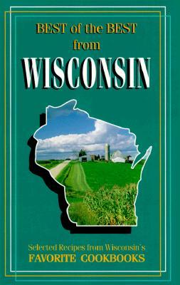 Best of Best from Wisconsin: Selected Recipes from Wisconsin's Favorite Cookbooks