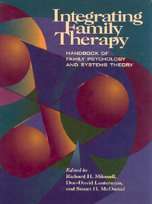 Integrating Family Therapy: Handbook of Family Psychology and Systems Theory