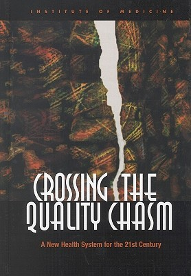 Crossing the Quality Chasm:: A New Health System for the 21st Century