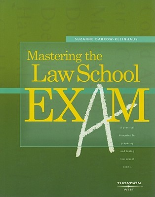 Mastering the Law School Exam: A Practical Blueprint for Preparing and Taking Law School Exams