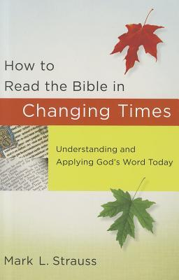 How to Read the Bible in Changing Times: Understanding and Applying God's Word Today