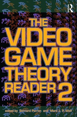 The Video Game Theory Reader 2 by Bernard Perron