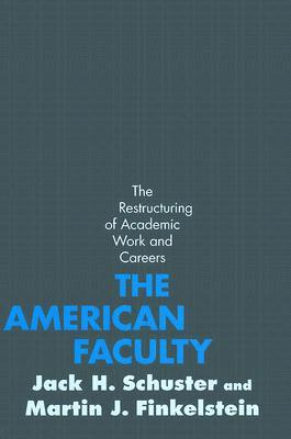The American Faculty: The Restructuring of Academic Work and Careers