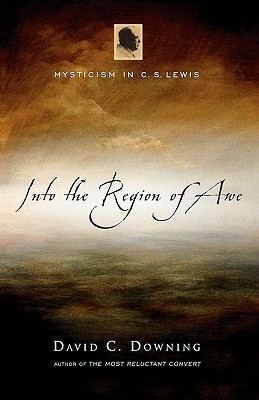 Into the Region of Awe: Mysticism in C. S. Lewis