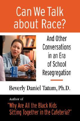 Can We Talk about Race? by Beverly Daniel Tatum