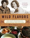 Wild Flavors: One Chef's Transformative Year Cooking from Eva's Farm