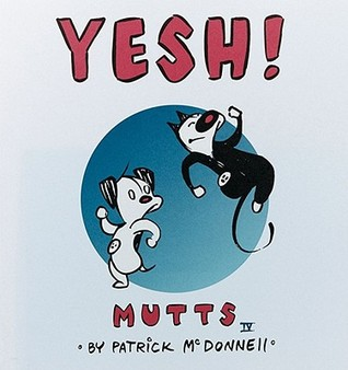 Yesh! - Mutts IV by Patrick McDonnell