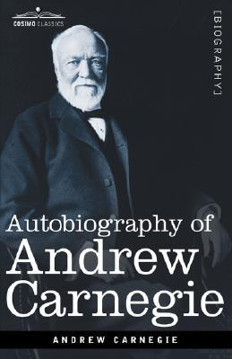 Autobiography of Andrew Carnegie by Andrew Carnegie