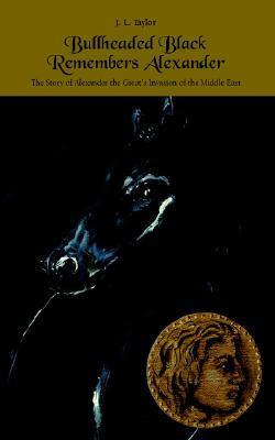 Bullheaded Black Remembers Alexander by J.L.   Taylor